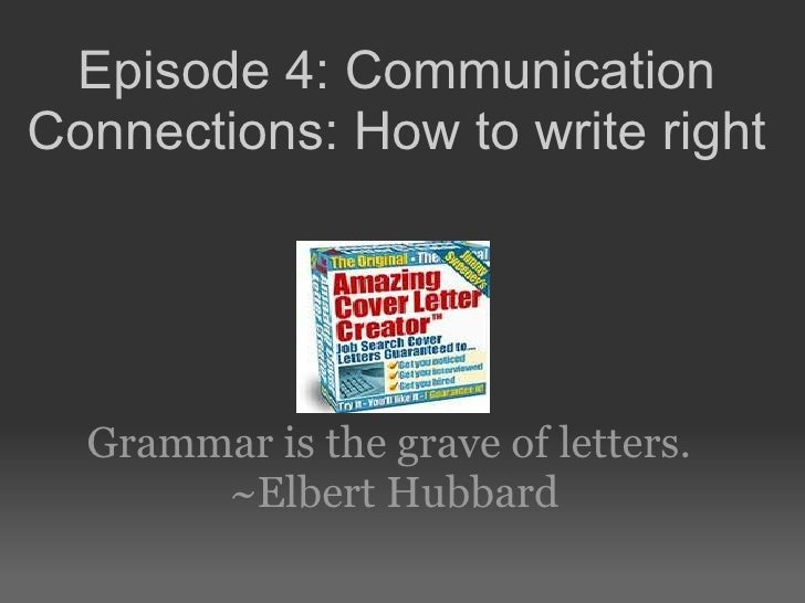 Grammar is the grave of letters. ~Elbert Hubbard Episode 4: Communication Connections: How to write right