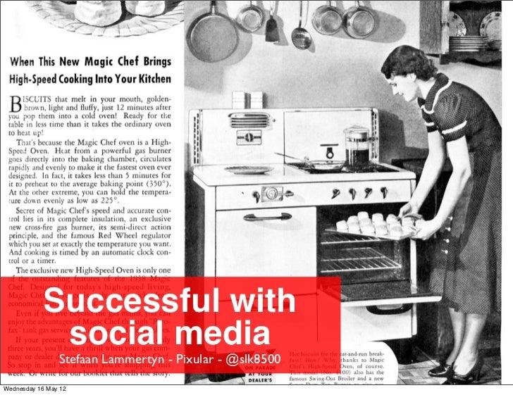 Successful with             social media                Stefaan Lammertyn - Pixular - @slk8500Wednesday 16 May 12