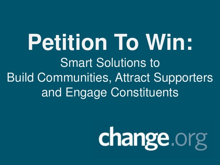 Petition To Win:         Smart Solutions toBuild Communities, Attract Supporters      and Engage Constituents