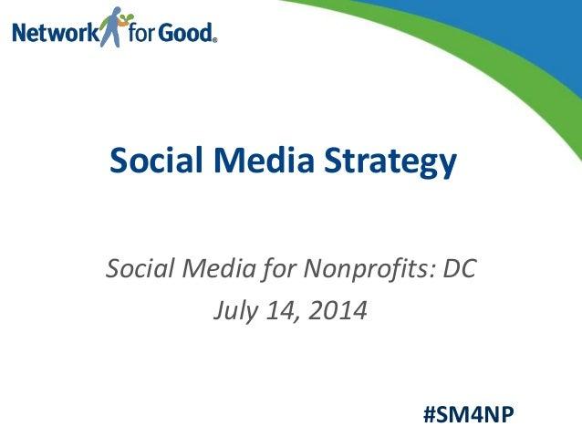 Social Media for Nonprofits: DC July 14, 2014 Social Media Strategy #SM4NP