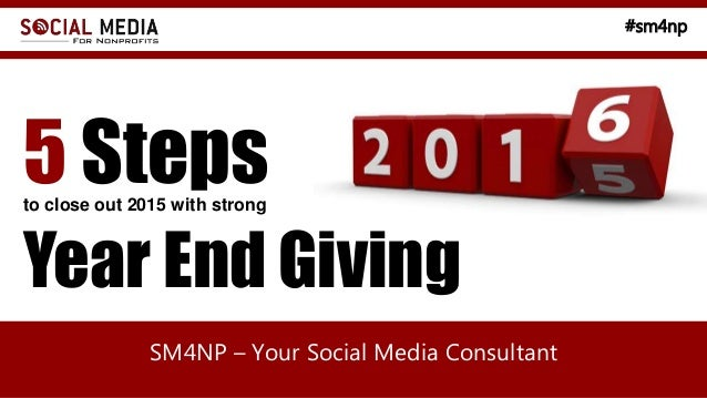 #sm4np SM4NP – Your Social Media Consultant to close out 2015 with strong 5 Steps Year End Giving
