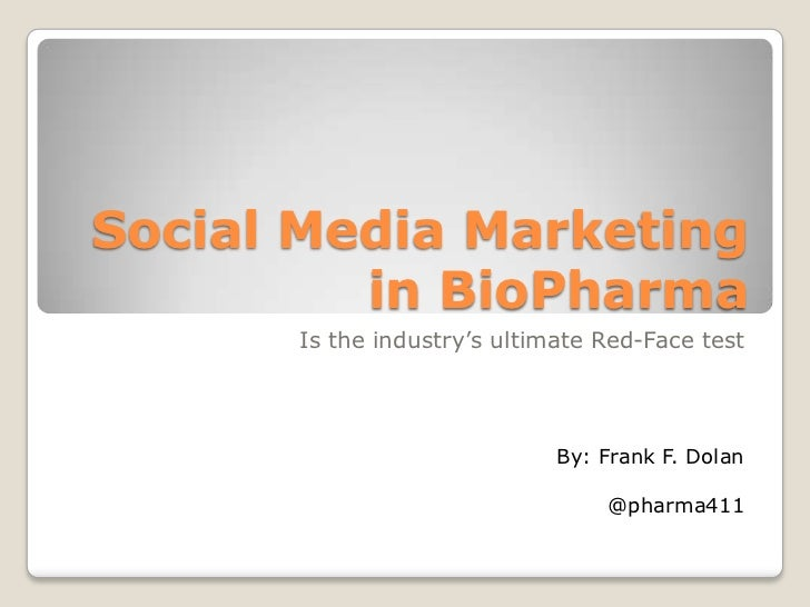 Social Media Marketing in BioPharma<br />Is the industry's ultimate Red-Face test<br />By: Frank F. Dolan<br />@pharma411<...