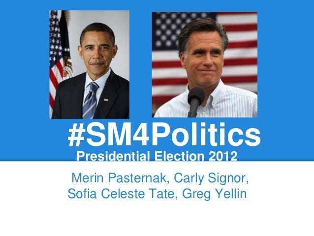 #SM4PoliticsPresidential Election 2012Merin Pasternak, Carly Signor,Sofia Celeste Tate, Greg Yellin