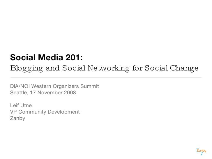 Social Media 201:   Blogging and Social Networking for Social Change <ul><li>DiA/NOI Western Organizers Summit </li></ul><...