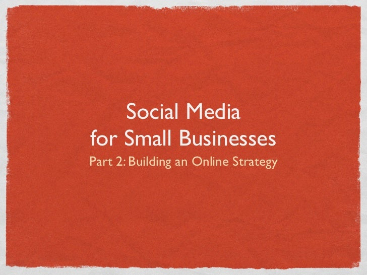 Social Mediafor Small BusinessesPart 2: Building an Online Strategy