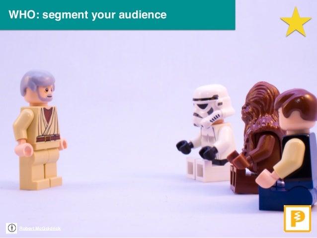 Robert McGoldrick WHO: segment your audience