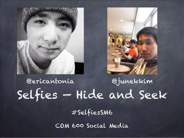 Selfies — Hide and Seek #SelfiesSM6 COM 600 Social Media @ericantonia @junekkim