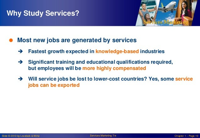 Why Study Services?   Most new jobs are generated by services  Fastest growth expected in knowledge-based industries  S...
