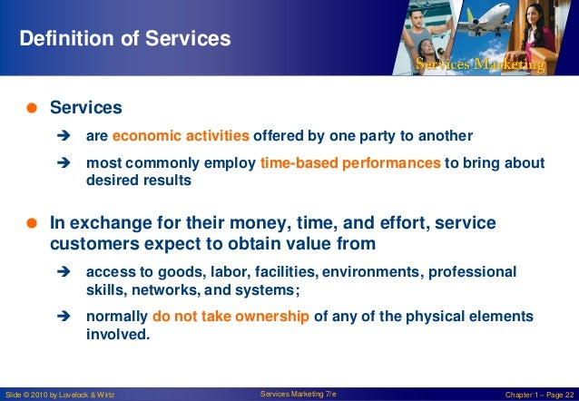 Definition of Services  Services  are economic activities offered by one party to another   most commonly employ time-b...