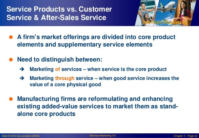 Service Products vs. Customer Service & After-Sales Service  A firm's market offerings are divided into core product elem...
