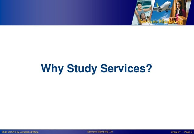 Why Study Services?  Slide © 2010 by Lovelock & Wirtz  Services Marketing 7/e  Chapter 1 – Page 3