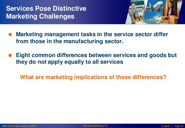 Services Pose Distinctive Marketing Challenges  Marketing management tasks in the service sector differ from those in the...