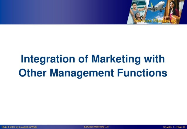 Integration of Marketing with Other Management Functions  Slide © 2010 by Lovelock & Wirtz  Services Marketing 7/e  Chapte...