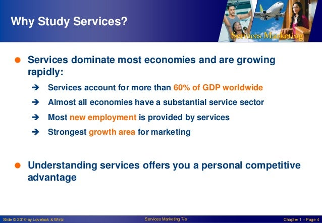 Why Study Services?  Services dominate most economies and are growing rapidly:  Services account for more than 60% of GD...