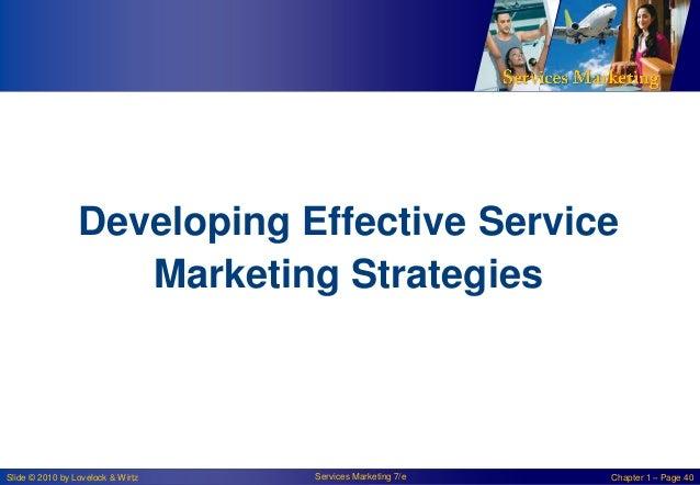 Developing Effective Service Marketing Strategies  Slide © 2010 by Lovelock & Wirtz  Services Marketing 7/e  Chapter 1 – P...
