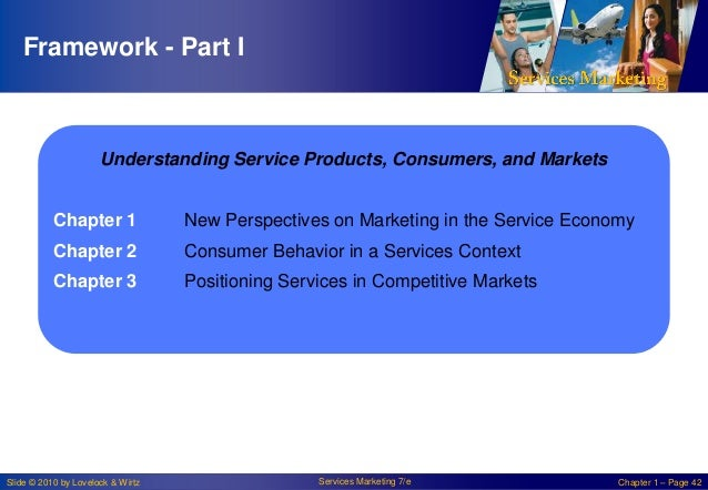 Framework - Part I  Understanding Service Products, Consumers, and Markets Chapter 1  New Perspectives on Marketing in the...