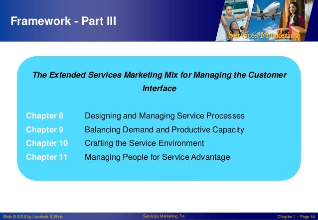 Framework - Part III  The Extended Services Marketing Mix for Managing the Customer Interface Chapter 8  Designing and Man...