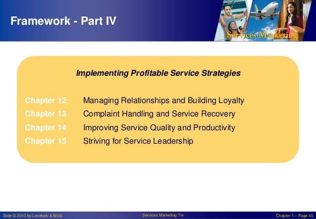 Framework - Part IV  Implementing Profitable Service Strategies Chapter 12  Managing Relationships and Building Loyalty  C...
