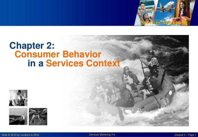 Services Marketing Slide © 2010 by Lovelock & Wirtz Services Marketing 7/e Chapter 2 – Page 1 Chapter 2: Consumer Behavior...