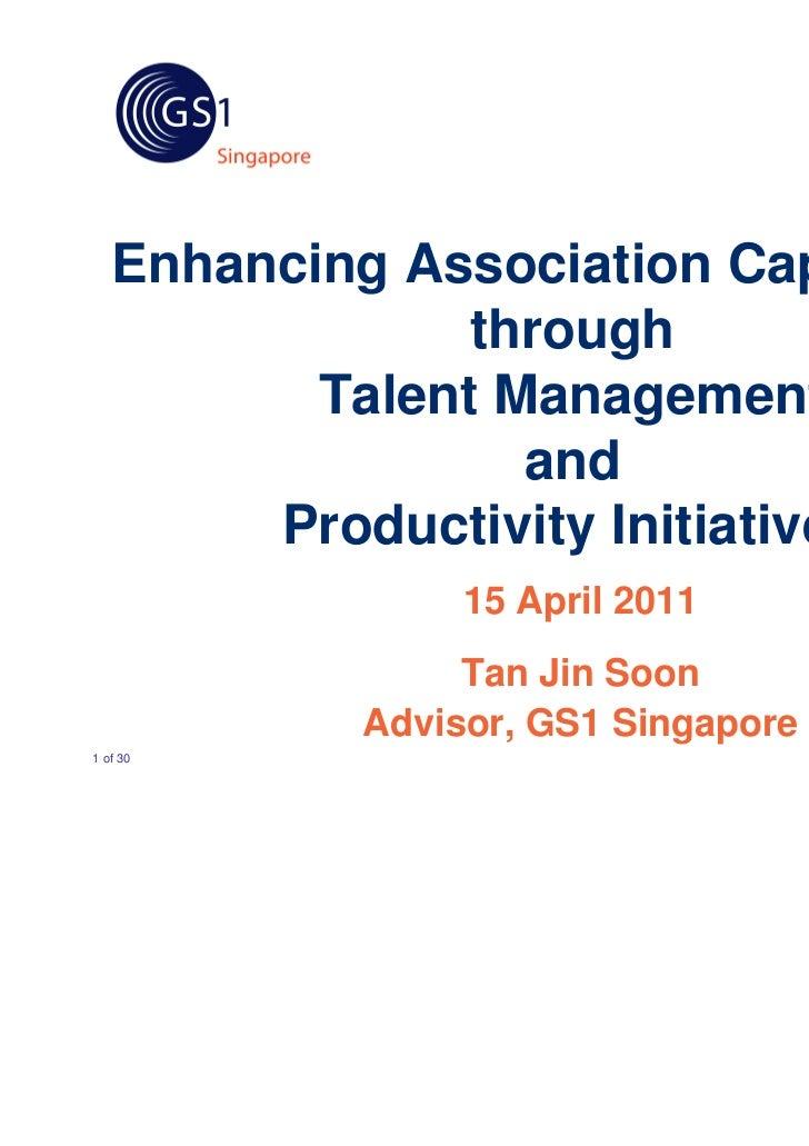 Enhancing Association Capabilities through Talent Management and Productivity Initiatives 15 April 2011 Tan Jin Soon Advis...