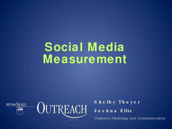 Social Media Measurement Shelby Thayer Joshua Ellis Outreach Marketing and Communications