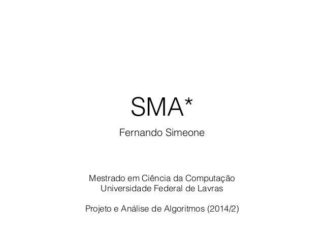 SMA* Fernando Simeone Mestrado em Ciência da Computação Universidade Federal de Lavras ! Projeto e Análise de Algoritmos (...