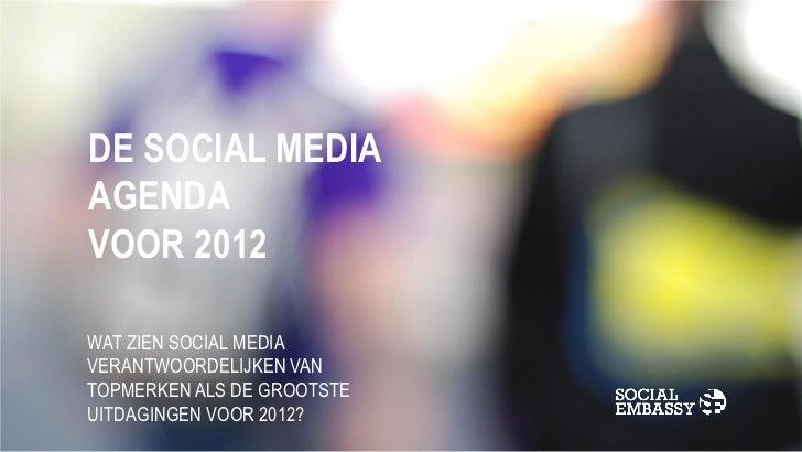 DE SOCIAL MEDIAAGENDAVOOR 2012WAT ZIEN SOCIAL MEDIAVERANTWOORDELIJKEN VANTOPMERKEN ALS DE GROOTSTEUITDAGINGEN VOOR 2012?