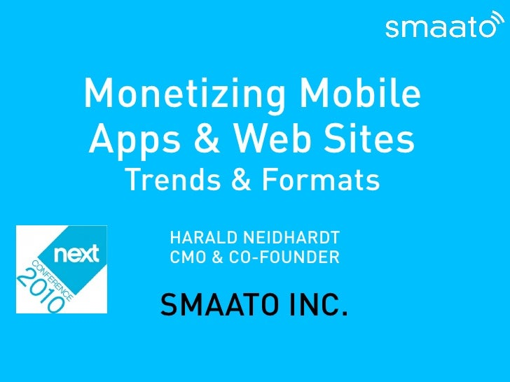 Monetizing Mobile Apps & Web Sites   Trends & Formats     HARALD NEIDHARDT     CMO & CO-FOUNDER      SMAATO INC.