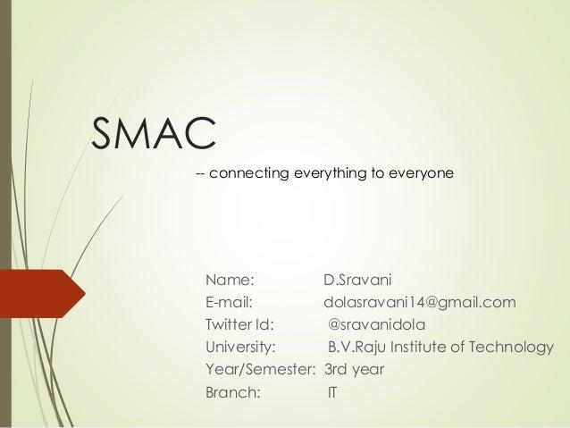 SMAC Name: D.Sravani E-mail: dolasravani14@gmail.com Twitter Id: @sravanidola University: B.V.Raju Institute of Technology...