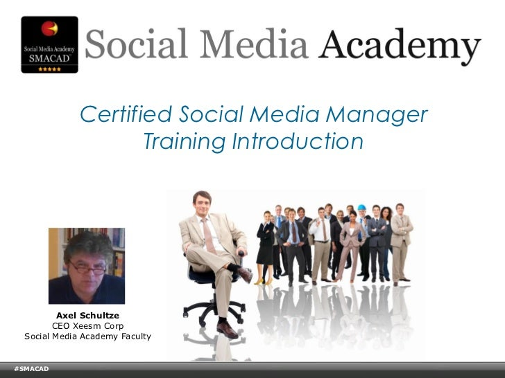 Certified Social Media Manager                           Training Introduction           Axel Schultze          CEO Xeesm ...
