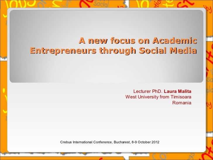 A new focus on AcademicEntrepreneurs through Social Media                                               Lecturer PhD. Laur...