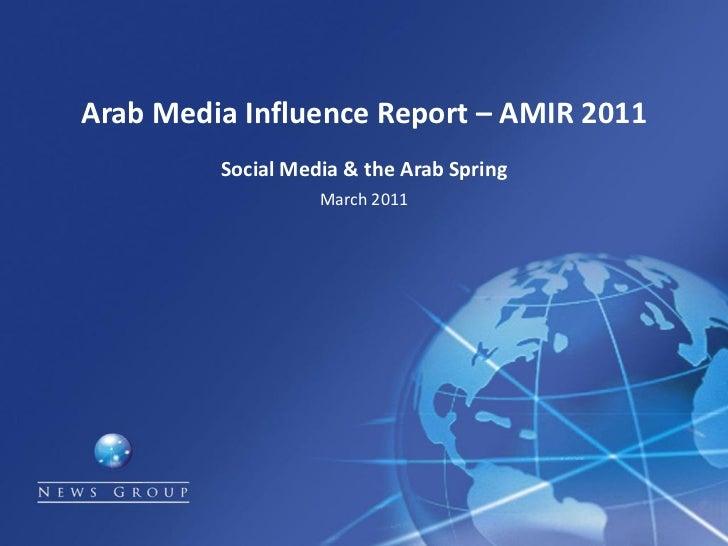 Arab Media Influence Report – AMIR 2011         Social Media & the Arab Spring                   March 2011