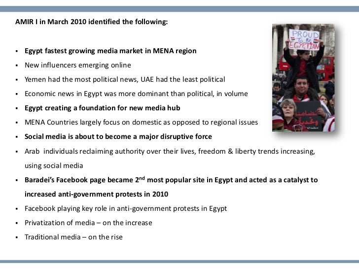 AMIR I in March 2010 identified the following:   Egypt fastest growing media market in MENA region   New influencers eme...