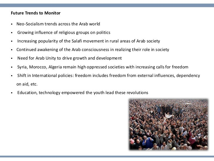 Future Trends to Monitor   Neo-Socialism trends across the Arab world   Growing influence of religious groups on politic...