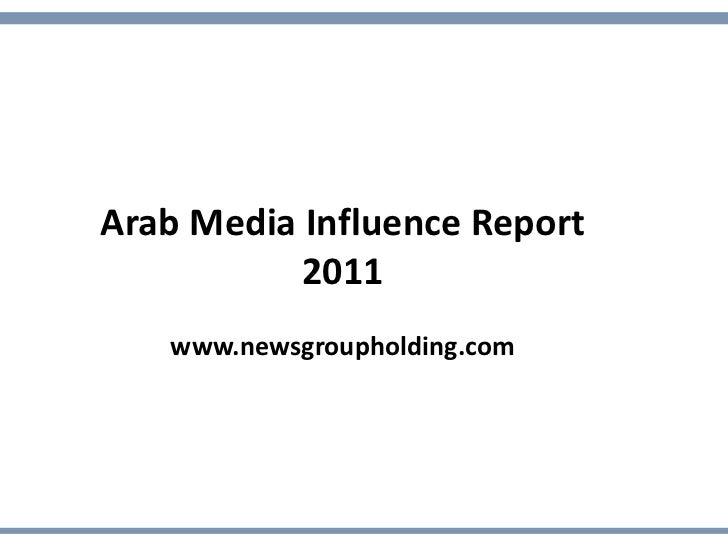 Arab Media Influence Report           2011   www.newsgroupholding.com