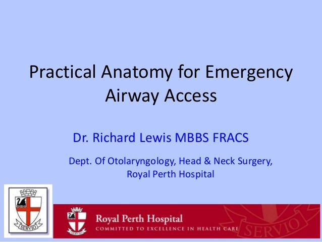 Practical Anatomy for Emergency Airway Access Dr. Richard Lewis MBBS FRACS Dept. Of Otolaryngology, Head & Neck Surgery, R...