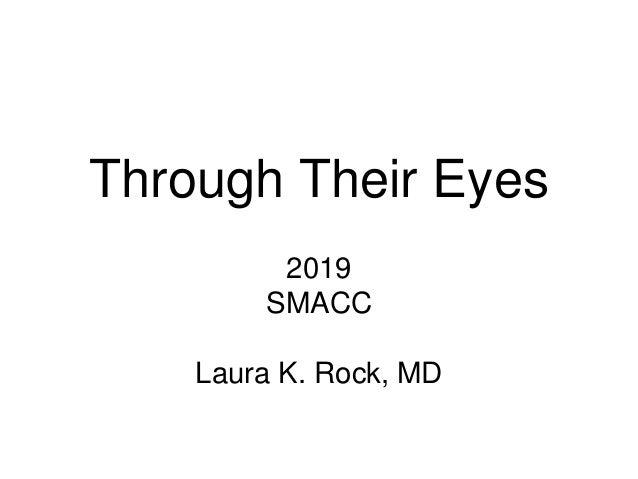 Through Their Eyes 2019 SMACC Laura K. Rock, MD