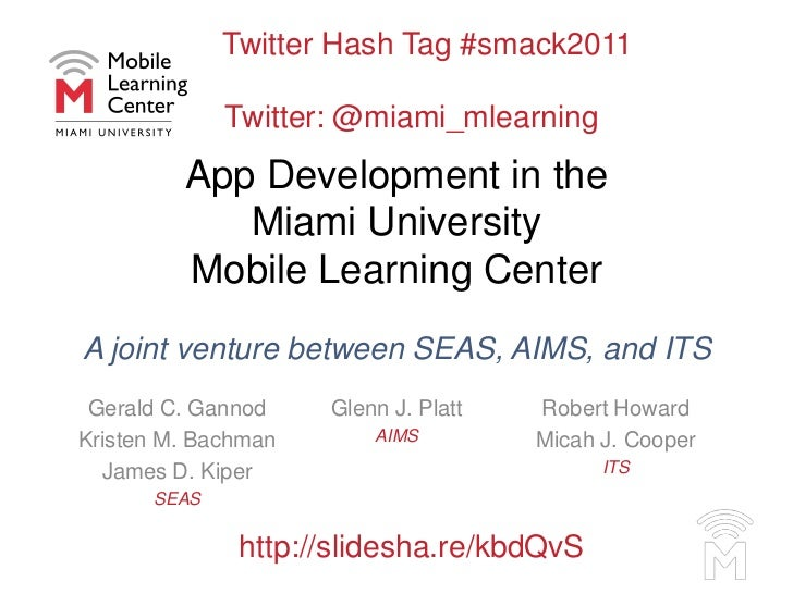 App Development in the Miami University Mobile Learning CenterAjoint venture between SEAS, AIMS, and ITS<br />Gerald C. Ga...