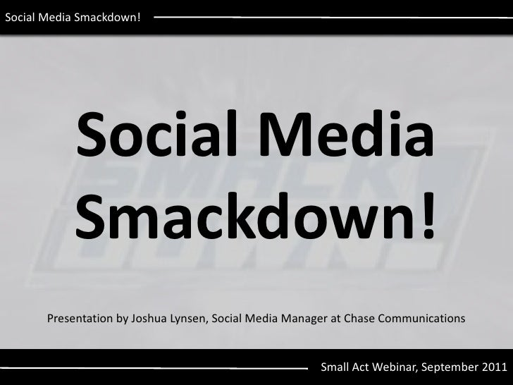 Social Media Smackdown!<br />Social MediaSmackdown!<br />Presentation by Joshua Lynsen, Social Media Manager at Chase Comm...