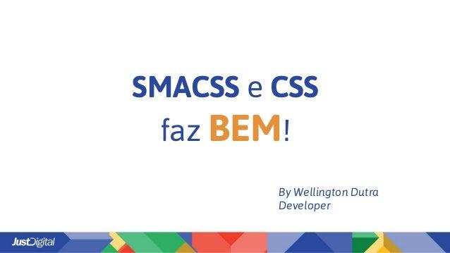 SMACSS e CSS faz BEM! By Wellington Dutra Developer