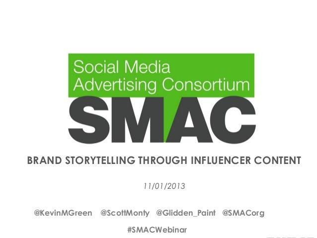 BRAND STORYTELLING THROUGHINFLUENCER CONTENT 11/01/2013 @KevinMGreen  @ScottMonty @Glidden_Paint @SMACorg #SMACWebinar #S...