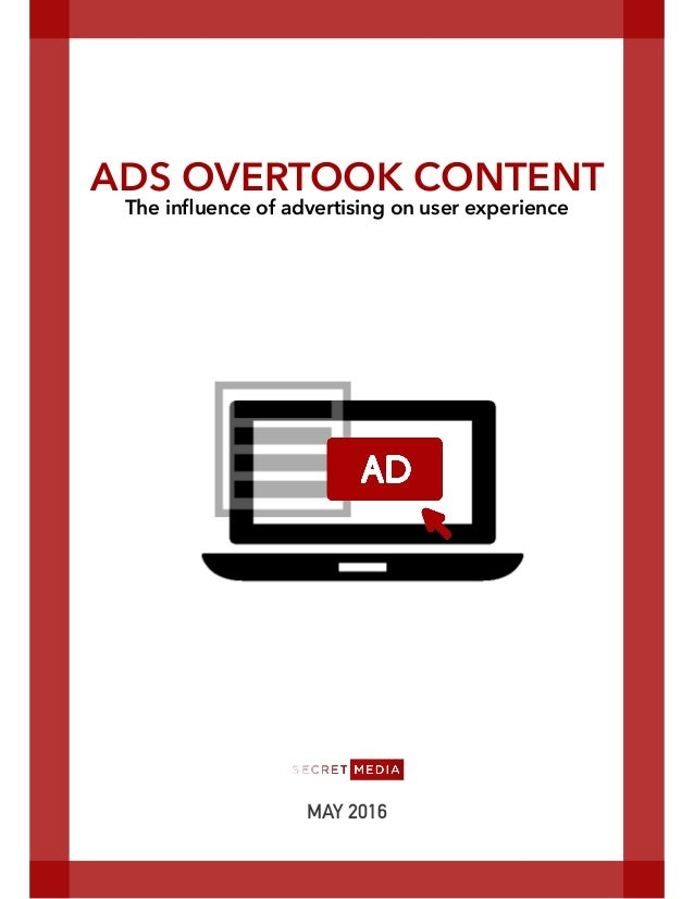 MAY 2016 ADS OVERTOOK CONTENT The influence of advertising on user experience