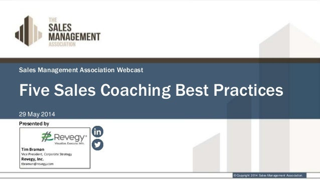 Sales Management Association Webcast 29 May 2014 Presented by Five Sales Coaching Best Practices © Copyright 2014 Sales Ma...