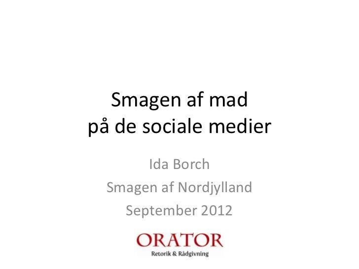 Smagen af madpå de sociale medier       Ida Borch  Smagen af Nordjylland    September 2012