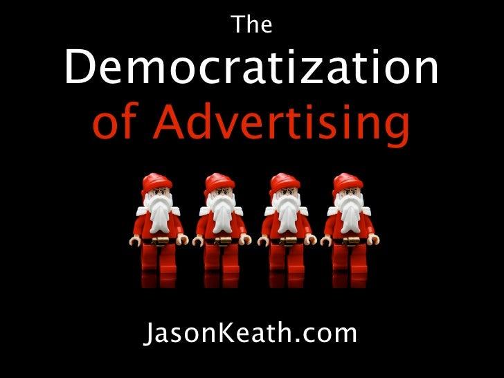 The  Democratization  of Advertising       JasonKeath.com