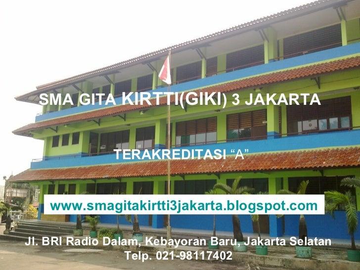 """SMA GITA KIRTTI(GIKI) 3 JAKARTA              TERAKREDITASI """"A""""    www.smagitakirtti3jakarta.blogspot.comJl. BRI Radio Dala..."""