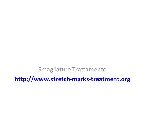 Smagliature Trattamento http://www.stretch-marks-treatment.org