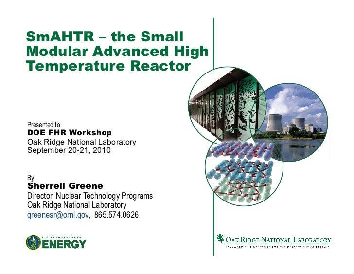 SmAHTR – the SmallModular Advanced HighTemperature ReactorPresented toDOE FHR WorkshopOak Ridge National LaboratorySeptemb...