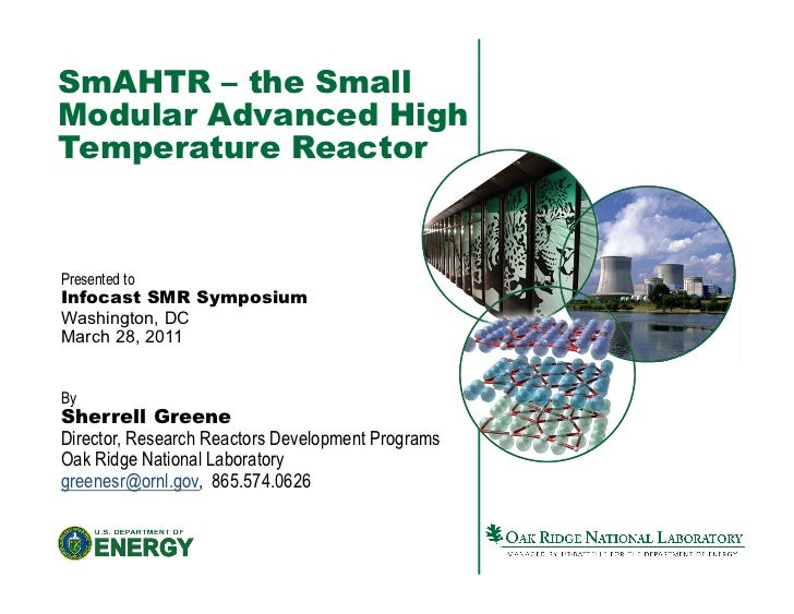 SmAHTR – the SmallModular Advanced HighTemperature ReactorPresented toInfocast SMR SymposiumWashington, DCMarch 28, 2011By...