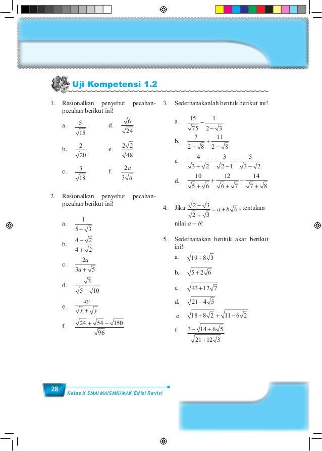 28 Kelas X SMA/MA/SMK/MAK Edisi Revisi Uji Kompetensi 1.2 1.Rasionalkan penyebut pecahan- pecahan berikut ini! a.5 15 ...